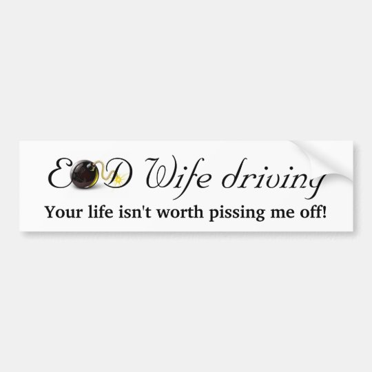 EOD Wife Driving... Bumper Sticker