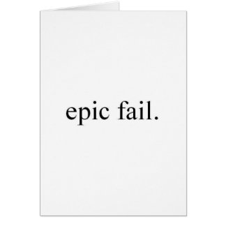epic fail. card