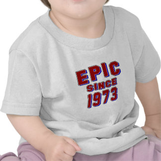 Epic since 1973 t shirts