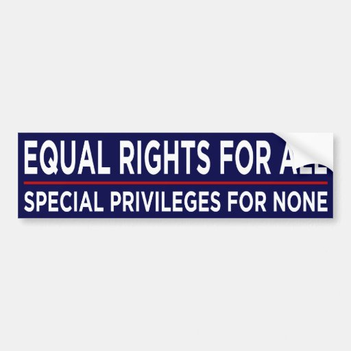 equal rights for all special privileges for none essay Equal rights for all, special privileges for all i ask in return is exactly the same rights for equal rights for all, special privileges for none.
