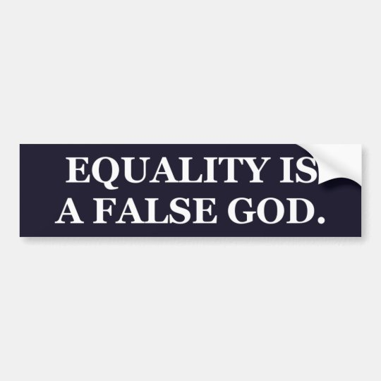 """Equality Is a False God"" Bumper Sticker, Normal Bumper Sticker"