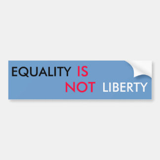 EQUALITY, IS, LIBERTY, NOT CAR BUMPER STICKER