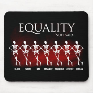 Equality. 'Nuff said. Mouse Pad