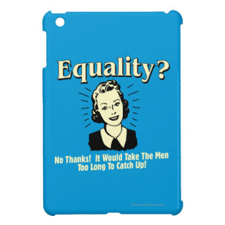 Equality: Take Men Too Long Catch Up iPad Mini Cases