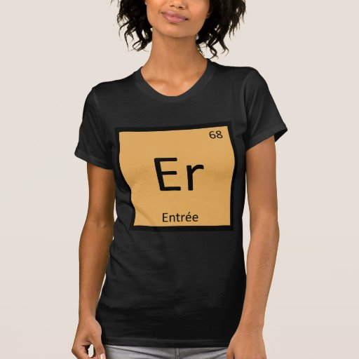Er - Entree Chemistry Periodic Table Symbol Tshirts