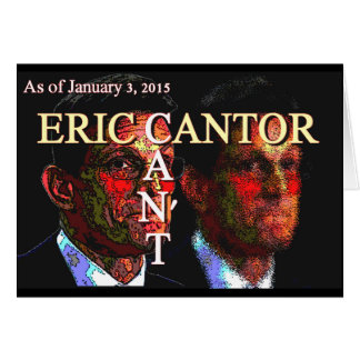 Eric Cantor CAN T - greeting cards