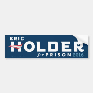 Eric Holder for Prison Bumper Stickers