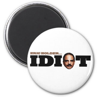 Eric Holder is an Idiot 6 Cm Round Magnet