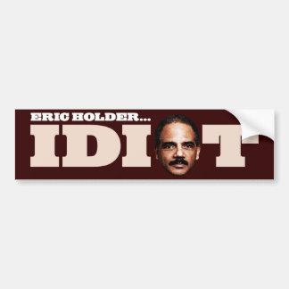 Eric Holder is an Idiot Bumper Sticker