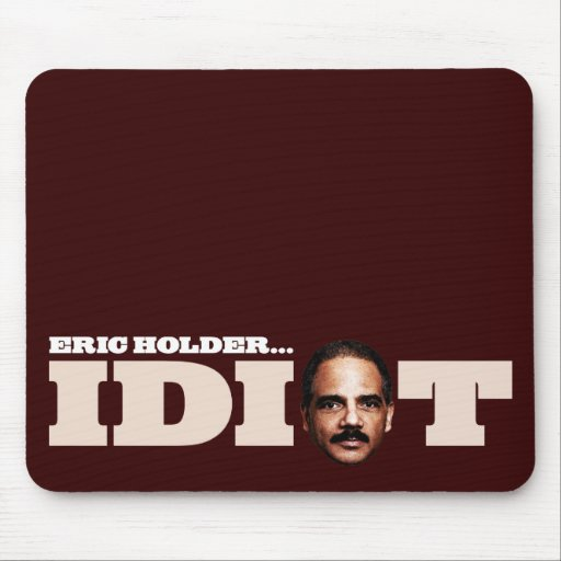 Eric Holder is an Idiot Mouse Pad