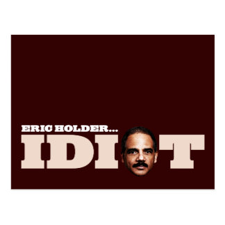 Eric Holder is an Idiot Postcard