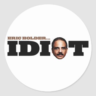 Eric Holder is an Idiot Round Sticker