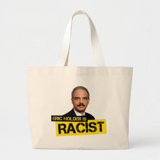 Eric Holder is Racist Bag