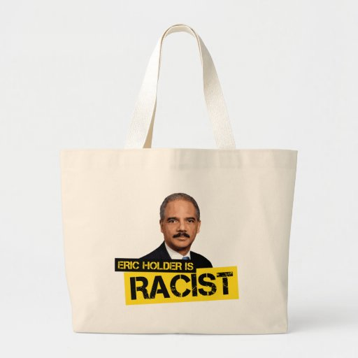 Eric Holder is Racist Bag