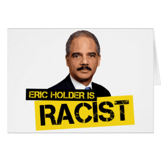 Eric Holder is Racist Greeting Card