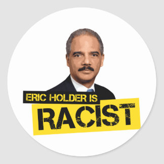 Eric Holder is Racist Round Sticker