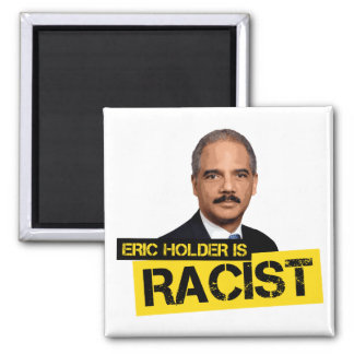 Eric Holder is Racist Square Magnet