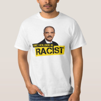 Eric Holder is Racist T-shirts