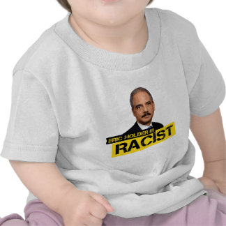 Eric Holder is Racist T Shirt