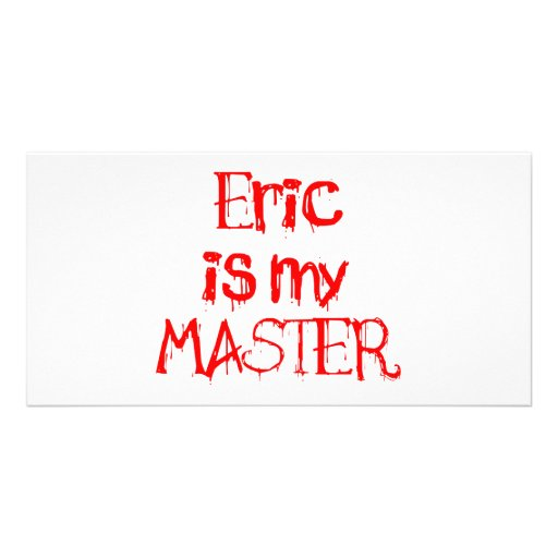 Eric is my MASTER Picture Card