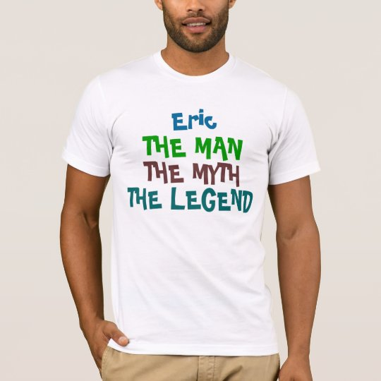 Eric the man, the myth, the legend T-Shirt