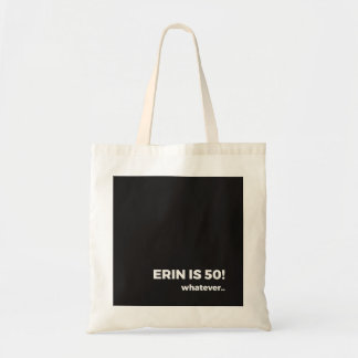 Erin is 50! whatever... Bag