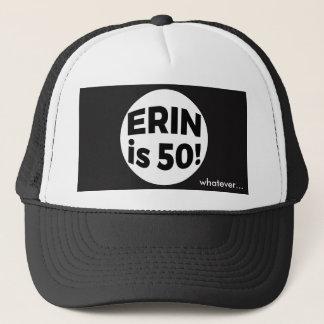 Erin is 50! whatever... trucker hat
