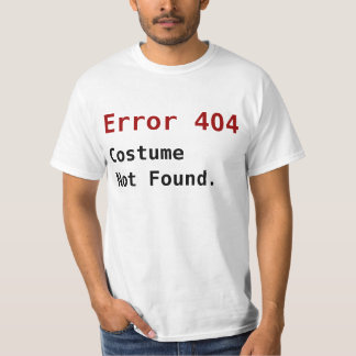 Error 404 Costume Not Found, Anti-Halloween Geek T-Shirt
