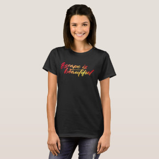 Escape is beautiful T-Shirt