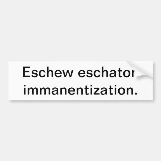 Eschew Eschaton Immanentization Bumper Sticker