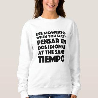 Ese Momento When You Start Language Student Sweatshirt
