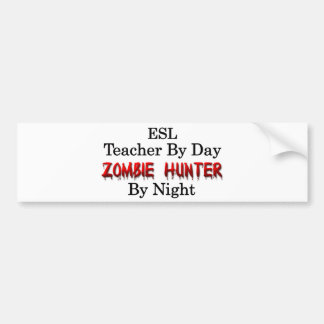 ESL Teacher/Zombie Hunter Bumper Sticker