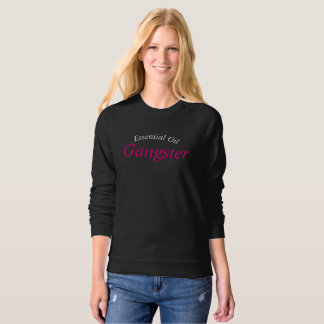 Essential Oil Gangster Sweatshirt