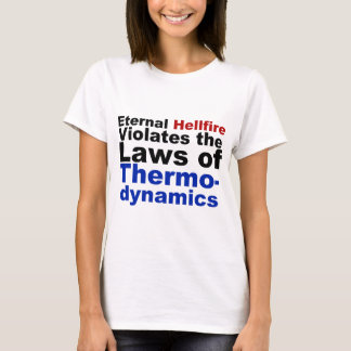 Eternal Hellfire Violates Thermodynamics T-Shirt