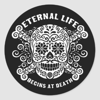 Eternal Life Begins at Death Round Sticker