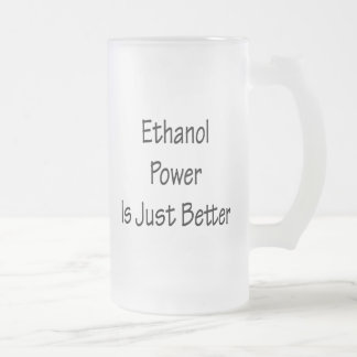 Ethanol Power Is Just Better Mugs