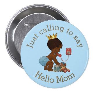 Ethnic Prince Calling to Say Hello Mom 7.5 Cm Round Badge