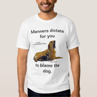 Etiquette is to blame the dog shirt