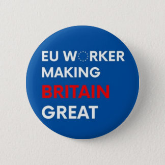 EU WORKER MAKING BRITAIN GREAT 6 CM ROUND BADGE