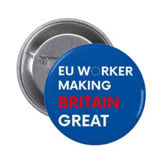 EU WORKER MAKING BRITAIN GREAT 6 CM ROUND BADGE