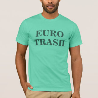 EURO TRASH T-Shirt
