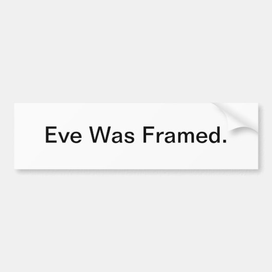 Eve Was Framed - bumper sticker