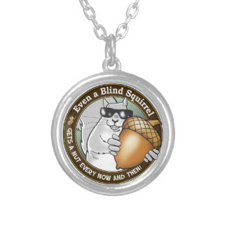 Even a Blind Squirrel gets a nut every now & then Silver Plated Necklace
