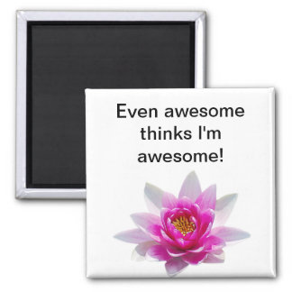 Even awesome thinks I'm awesome Square Magnet