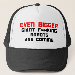7999bd0c9bd0d Even bigger giant F  king robots are coming Trucker Hat