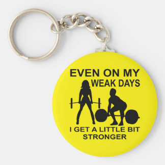 Even On My Weak Days I Get A Little Bit Stronger Key Ring