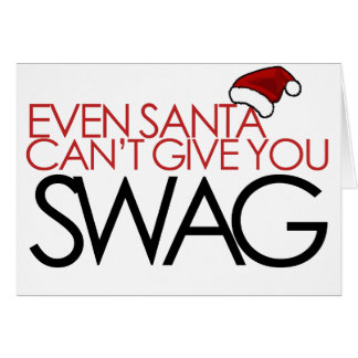 Even santa cant get you swag greeting card