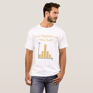 "Even Statistics say ""You Suck "" T-Shirt"
