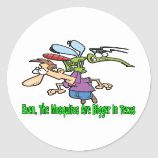 Even The Mosquitos Are Bigger In Texas Round Sticker