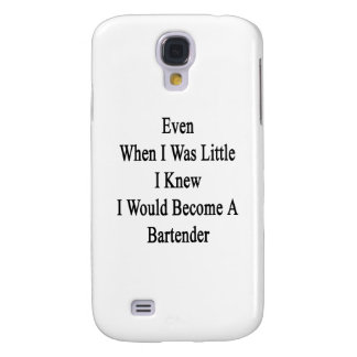 Even When I Was Little I Knew I Would Become A Bar Samsung Galaxy S4 Cases